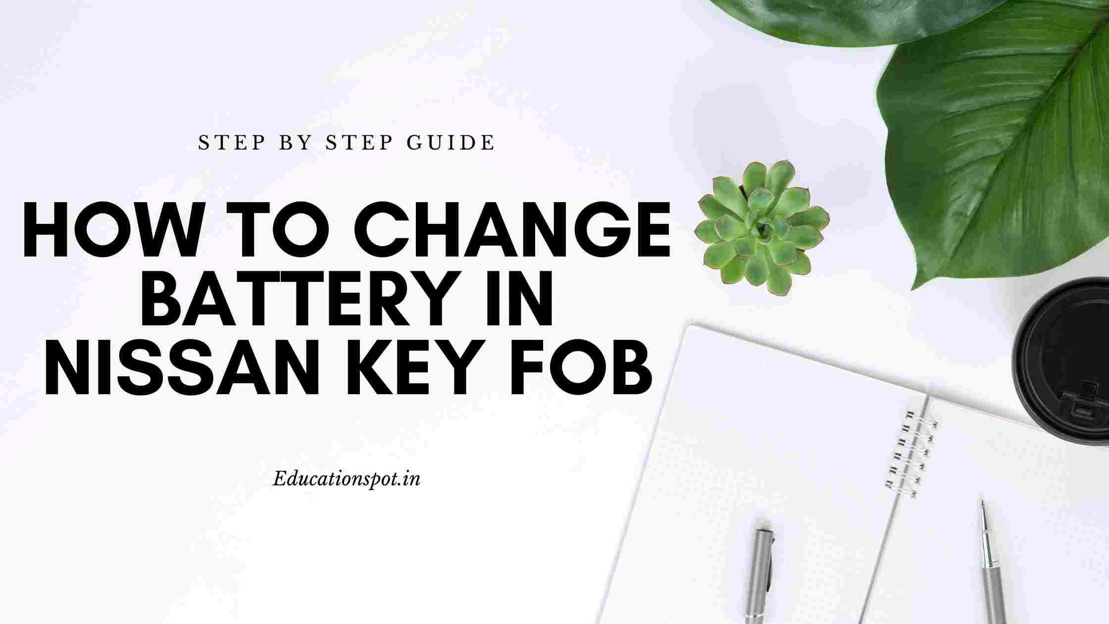 how to change the battery in Nissan Key Fob